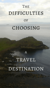 The difficulties of choosing a travel destination
