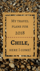 My travel plans for 2018 - Chile