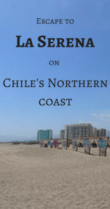 Escape to La Serena on Chile's Northern coast